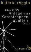Cover-Bild zu Röggla, Kathrin: Über das Anlegen von Katastrophenquellen (eBook)