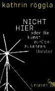 Cover-Bild zu Röggla, Kathrin: NICHT HIER oder die kunst zurückzukehren (eBook)