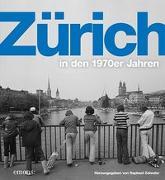 Cover-Bild zu Zehnder, Raphael: Zürich in den 1970er Jahren