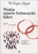 Cover-Bild zu Jäger, Willigis: Wohin unsere Sehnsucht führt