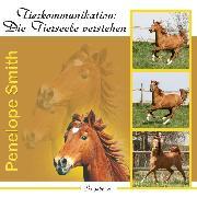Cover-Bild zu Tierkommunikation: Die Tierseele verstehen (Audio Download) von Smith, Penelope
