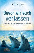 Cover-Bild zu Cori, Patricia: Bevor wir euch verlassen. Botschaften der Wale und Delfine an die Menschen