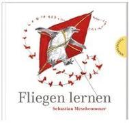 Cover-Bild zu Meschenmoser, Sebastian: Fliegen lernen