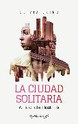 Cover-Bild zu Laing, Olivia: La ciudad solitaria (eBook)
