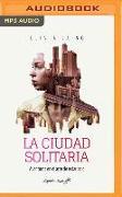 Cover-Bild zu Laing, Olivia: La Ciudad Solitaria: Aventuras En El Arte de Estar Solo