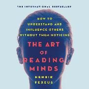 Cover-Bild zu eBook The Art of Reading Minds - How to Understand and Influence Others Without Them Noticing (Unabridged)