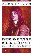 Cover-Bild zu Der Große Kurfürst (eBook) von Luh, Jürgen