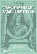 Cover-Bild zu Machtmensch - Familienmensch. Kurfürst Friedrich Wilhelm von Brandenburg (1620-1688) von Luh, Jürgen (Hrsg.)