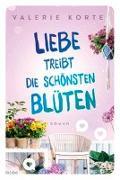 Cover-Bild zu Liebe treibt die schönsten Blüten von Korte, Valerie