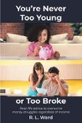 Cover-Bild zu You're Never Too Young or Too Broke (eBook) von Ward, R. L.