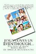 Cover-Bild zu Jesus Loves Us Even Though: We are: Impractical, Impulsive, Impatient...Imperfect von Kalnins, Angela Beck