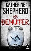 Cover-Bild zu Der Behüter: Thriller von Shepherd, Catherine