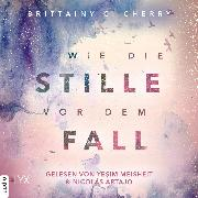 Cover-Bild zu Wie die Stille vor dem Fall. Erstes Buch - Chances-Reihe, (Ungekürzt) (Audio Download) von Cherry, Brittainy C.