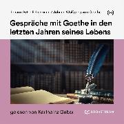 Cover-Bild zu Gespräche mit Goethe in den letzten Jahren seines Lebens (Audio Download) von Goethe, Johann Wolfgang von