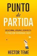 Cover-Bild zu Punto de Partida: Descubre, Diseña y Disfruta Tu Mejor Mañana Hoy von Teme, Héctor
