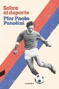 Cover-Bild zu Pasolini, Pier Paolo: Sobre el deporte (eBook)