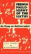 Cover-Bild zu French Philosophy of the Sixties: An Essay on Antihumanism von Ferry, Luc