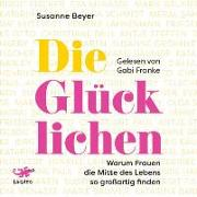 Cover-Bild zu Die Glücklichen von Beyer, Susanne