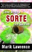 Cover-Bild zu Como Atrair a Sorte com Sucesso (eBook) von Lawrence, Mark
