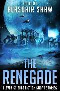 Cover-Bild zu The Renegade (Science Fiction Anthologies, #4) (eBook) von Shaw, Alasdair