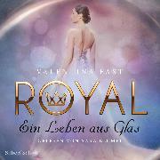 Cover-Bild zu Royal 1: Ein Leben aus Glas (Audio Download) von Fast, Valentina
