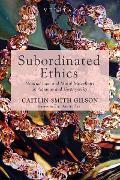 Cover-Bild zu Subordinated Ethics (eBook) von Smith Gilson, Caitlin