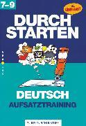Cover-Bild zu Durchstarten, Deutsch - Bisherige Ausgabe, 7.-9. Schulstufe, Aufsatztraining, Übungsbuch mit Lösungen von Peherstorfer, Nicola