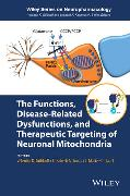 Cover-Bild zu The Functions, Disease-Related Dysfunctions, and Therapeutic Targeting of Neuronal Mitochondria von Hardwick, J. Marie