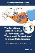 Cover-Bild zu The Functions, Disease-Related Dysfunctions, and Therapeutic Targeting of Neuronal Mitochondria (eBook) von Hardwick, J. Marie