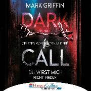 Cover-Bild zu Dark Call - Du wirst mich nicht finden (Gekürzt) (Audio Download) von Griffin, Mark