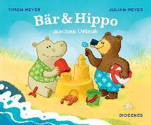 Cover-Bild zu Bär & Hippo machen Urlaub von Meyer, Julian