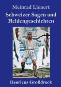 Cover-Bild zu Schweizer Sagen und Heldengeschichten (Großdruck) von Lienert, Meinrad