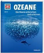 Cover-Bild zu WAS IST WAS Band 143 Ozeane. Die Meere erforschen und schützen von Florian Huber