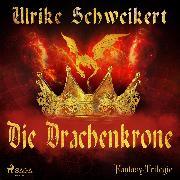 Cover-Bild zu Die Drachenkrone - Die Drachenkronen-Trilogie 1 (Ungekürzt) (Audio Download) von Schweikert, Ulrike