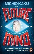 Cover-Bild zu The Future of the Mind (eBook) von Kaku, Michio