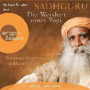 Cover-Bild zu Die Weisheit eines Yogi - Wie innere Veränderung wirklich möglich ist (Ungekürzte Lesung) (Audio Download) von Sadhguru