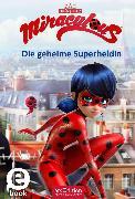 Cover-Bild zu Miraculous - Die geheime Superheldin (eBook) von arsEdition (Hrsg.)