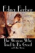 Cover-Bild zu The Woman Who Tried to Be Good and Other Stories by Edna Ferber, Fiction, Literary von Ferber, Edna