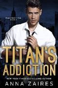 Cover-Bild zu Titan's Addiction (Wall Street Titan, #2) (eBook) von Zaires, Anna