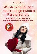 Cover-Bild zu Werde magnetisch für deine glückliche Partnerschaft! (eBook) von Haintz, Dr. Michelle