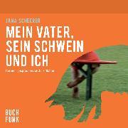 Cover-Bild zu Mein Vater, sein Schwein und ich (Audio Download) von Scheerer, Jana