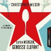 Cover-Bild zu Guten Morgen, Genosse Elefant (Ungekürzt) (Audio Download) von Wilson, Christopher