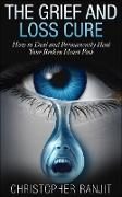 Cover-Bild zu The Grief and Loss Cure - How to Deal and Permanently Heal Your Broken Heart Fast (Grief and Grieving, Grief and Bereavement, Grief Counseling, Grieve, loss, how to grieve) (eBook) von Wilson, L. W.