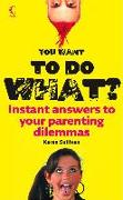 Cover-Bild zu You Want to Do What?: Instant answers to your parenting dilemmas (eBook) von Sullivan, Karen