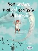 Cover-Bild zu Non Andare Mai Dal Dentista Di Lunedì (eBook) von Escudero, Ana