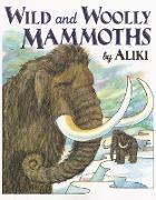 Cover-Bild zu Wild and Woolly Mammoths von Aliki