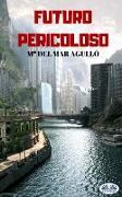 Cover-Bild zu Futuro Pericoloso (eBook) von Agulló, Mª Del Mar