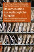 Cover-Bild zu Dokumentation als seelsorgliche Aufgabe von Peng-Keller, Simon (Hrsg.)