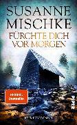 Cover-Bild zu Fürchte dich vor morgen (eBook) von Mischke, Susanne