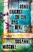 Cover-Bild zu Sonst brichst du dir das Herz (eBook) von Mischke, Susanne